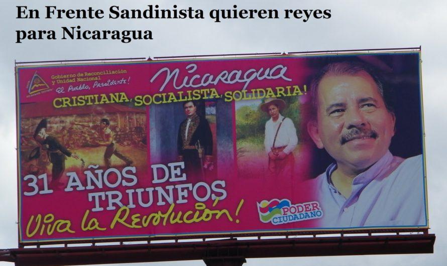 Así piensan en el Frente Sandinista, quieren reyes para Nicaragua
